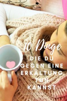 10 Dinge, die du gegen eine Erkältung tun kannst