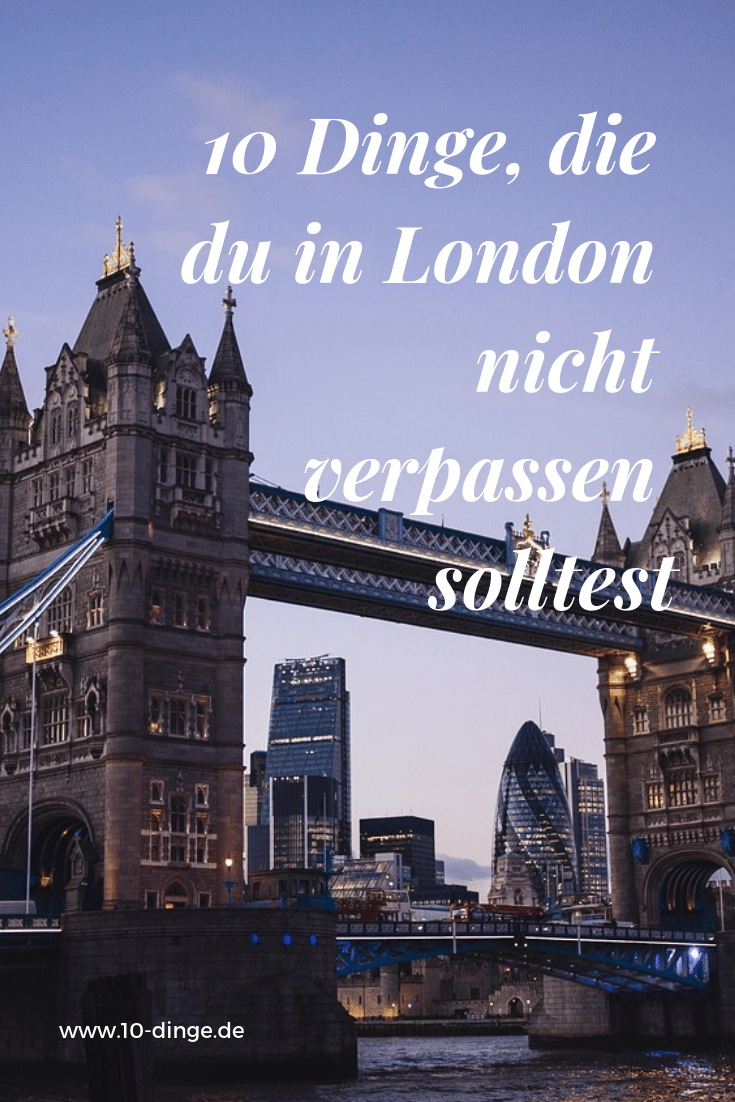 10 Dinge, die du in London nicht verpassen solltest