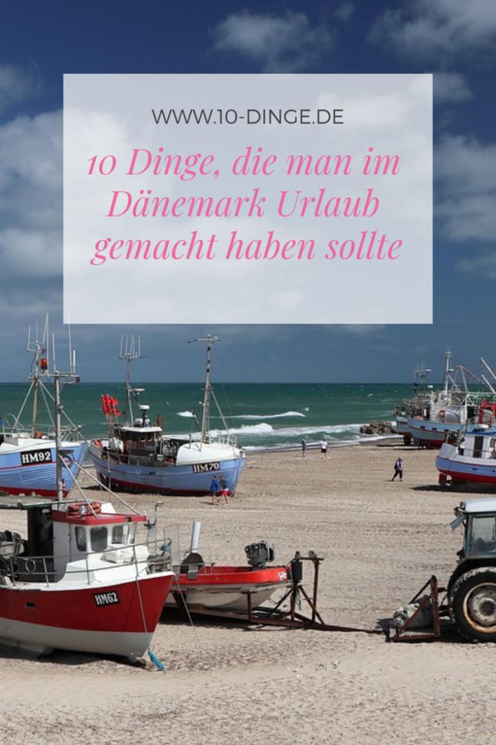 10 Dinge, die man im Dänemark Urlaub gemacht haben sollte