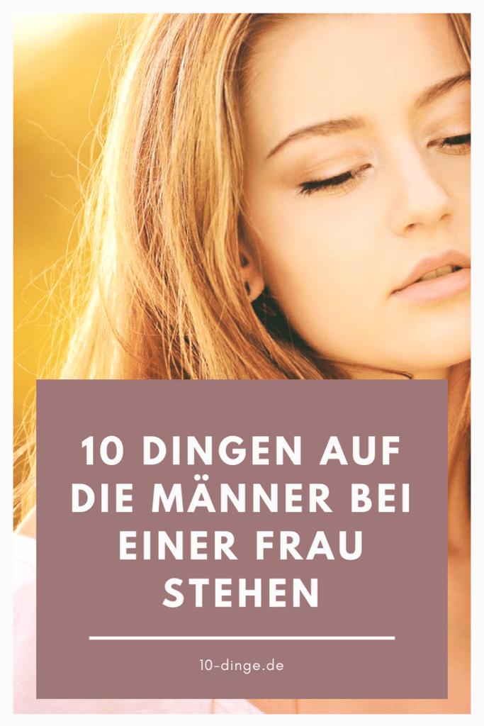 10 Dinge, auf die Männer bei einer Frau stehen