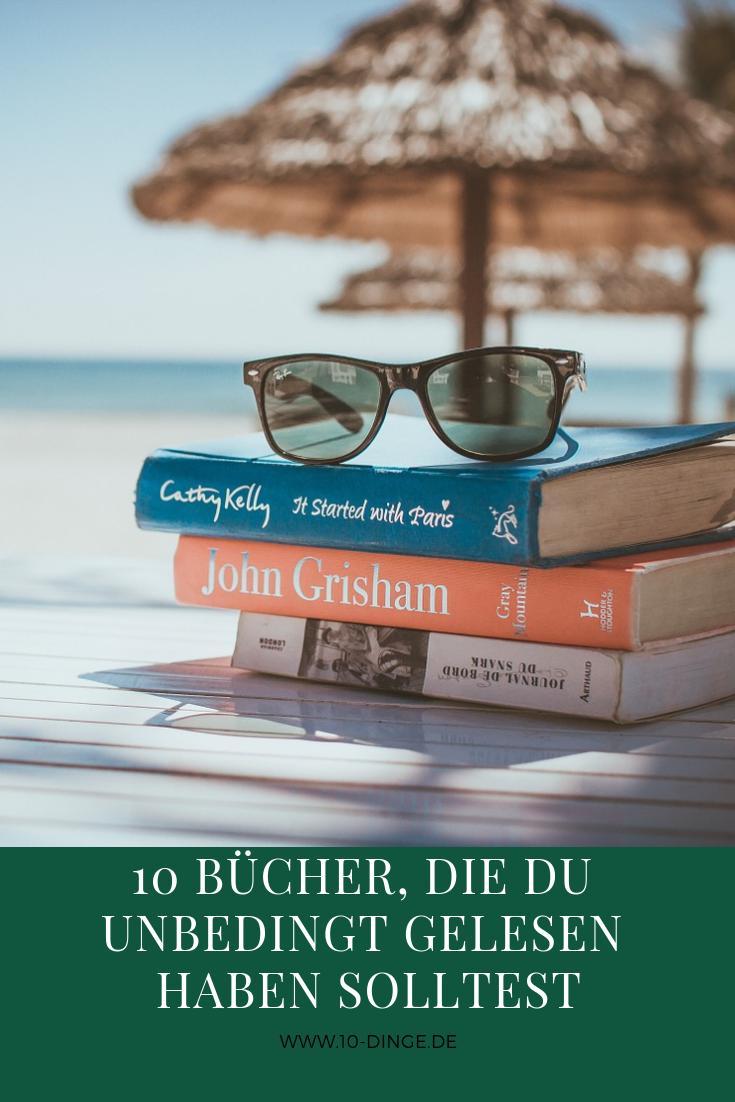 10 Bücher, die du unbedingt gelesen haben solltest