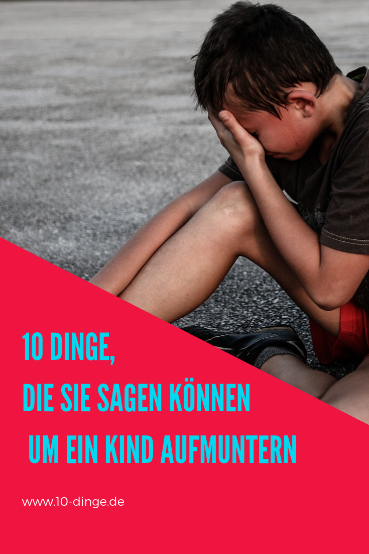 10 Dinge, die Sie sagen können um ein Kind aufmuntern