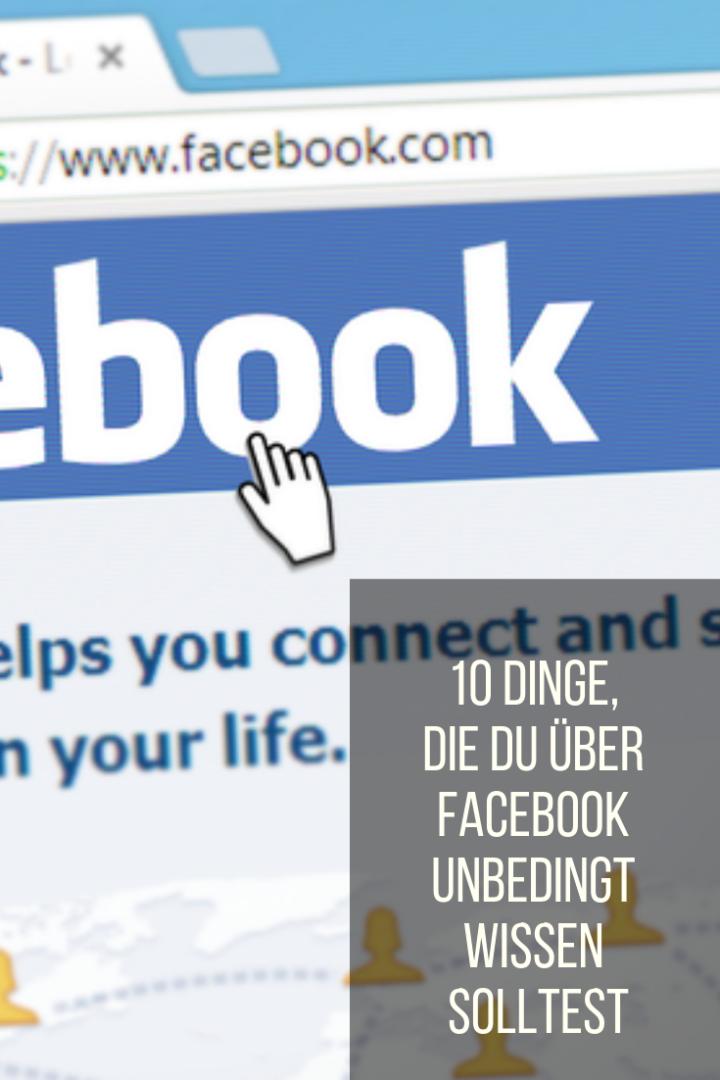 10 Dinge, die du über Facebook unbedingt wissen solltest