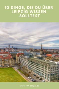 10 Dinge, die du über Leipzig wissen solltest