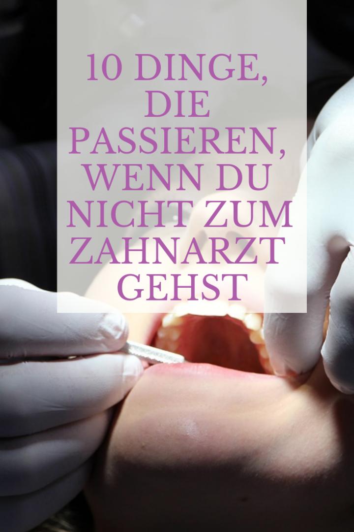 10 Dinge, die passieren, wenn du nicht zum Zahnarzt gehst