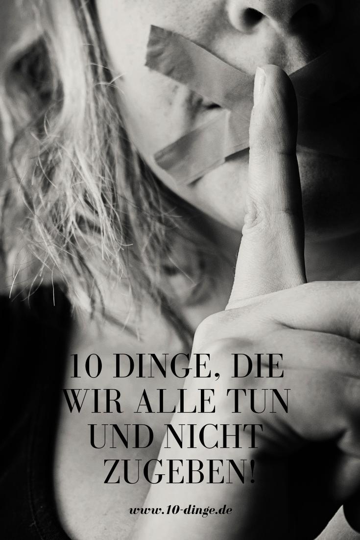 10 Dinge, die wir alle tun und nicht zugeben!
