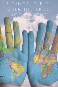 10 Dinge, die du über die Erde noch nicht wusstest!