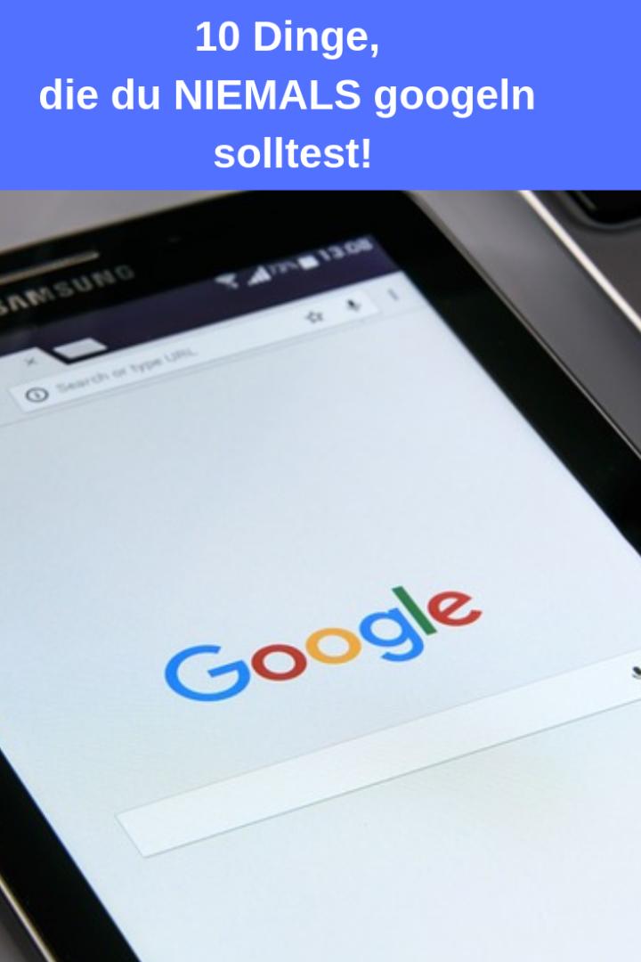10 Dinge, die du NIEMALS googeln solltest!