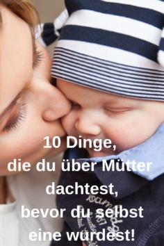 10 Dinge, die du über Mütter dachtest, bevor du selbst eine wurdest
