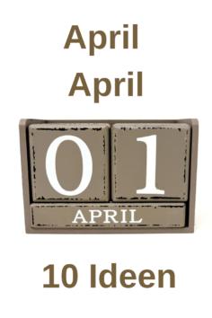 10 April April Ideen