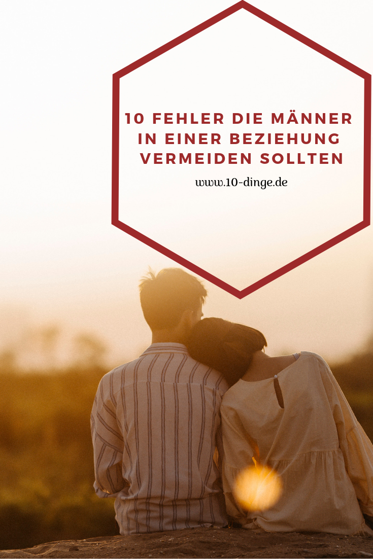 Diese 10 Fehler sollten Männer in einer Beziehung vermeiden!