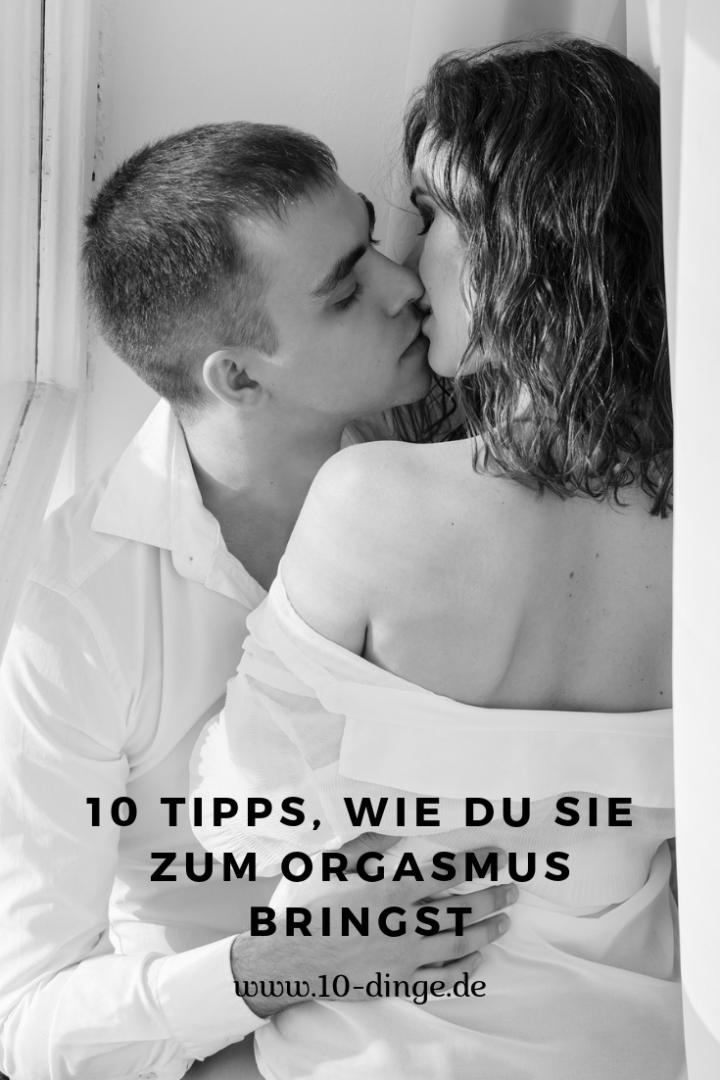 10 Tipps, wie du SIE zum Orgasmus bringst