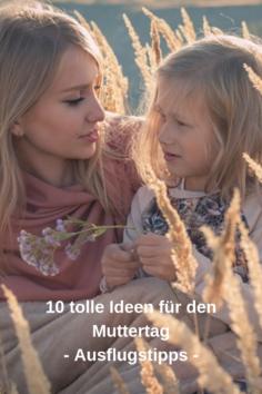 10 Ausflugstipps für den Muttertag