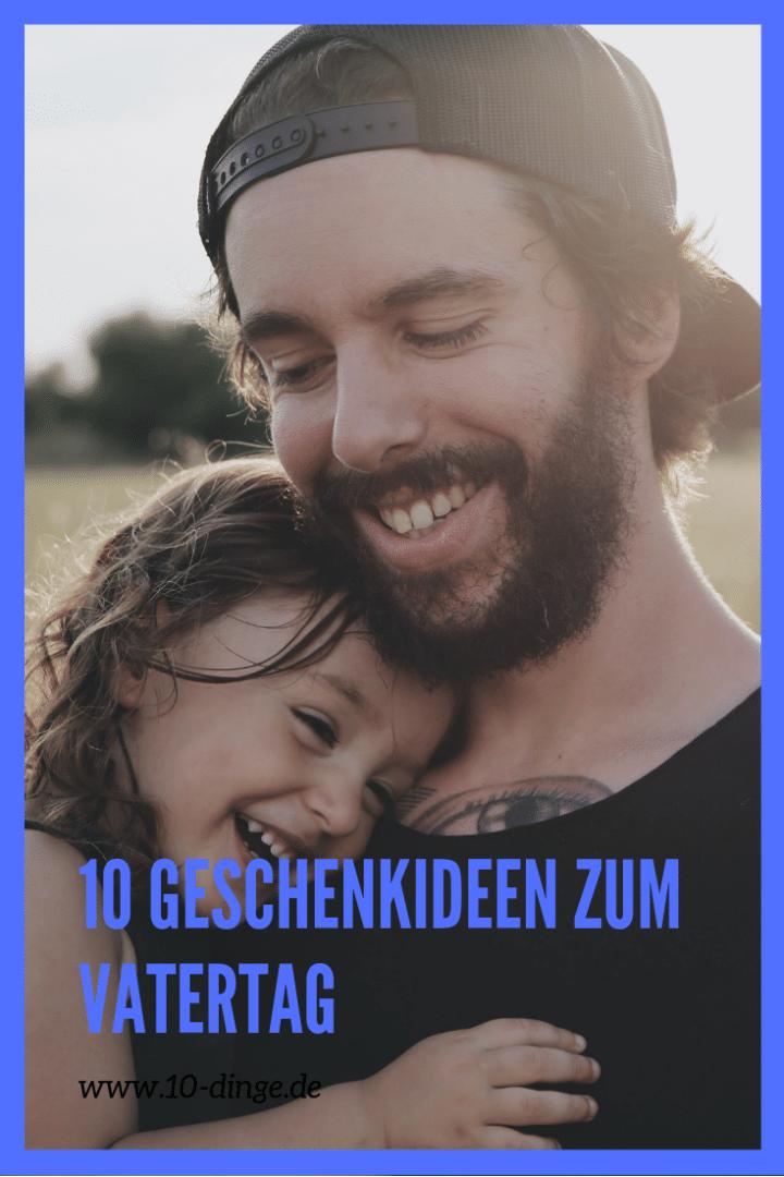 10 Geschenkideen zum Vatertag