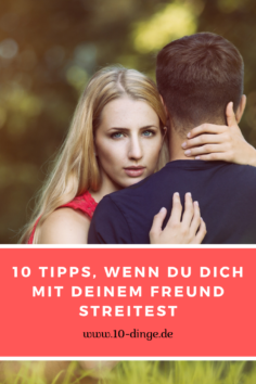 10 Tipps, wenn Du Dich mit Deinem Freund streitest