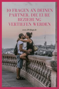 10 Fragen an Deinen Partner, die Eure Beziehung vertiefen werden
