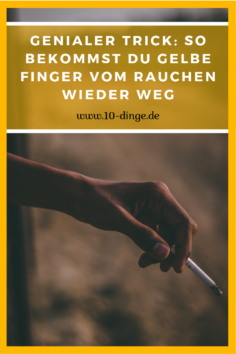 Genialer Trick: So bekommst Du gelbe Finger vom Rauchen wieder weg