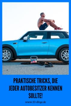 Praktische Tricks, die jeder Autobesitzer kennen sollte!