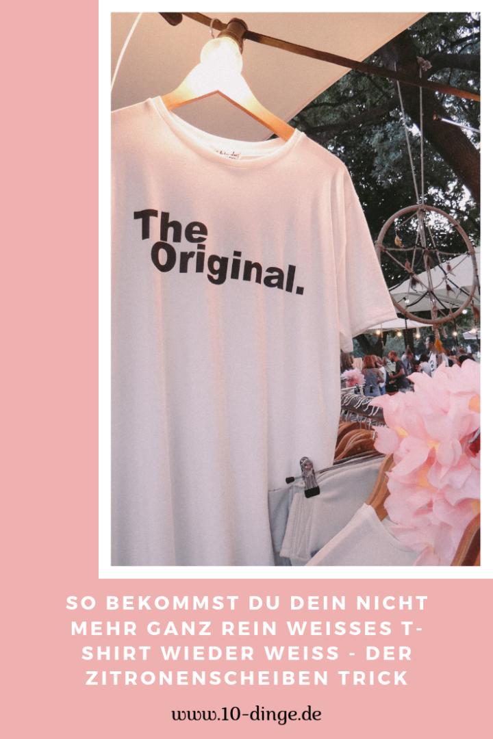 So bekommst Du Dein nicht mehr ganz rein weißes T-Shirt wieder weiß – Der Zitronenscheiben Trick