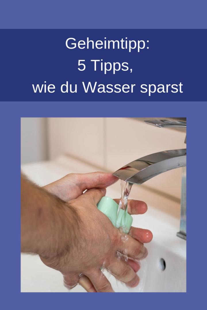 5 Tipps, wie du Wasser sparst