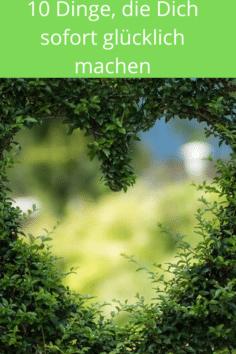 10 Dinge, die Dich sofort glücklich machen
