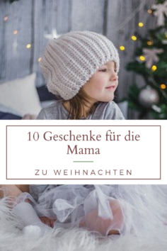 10 Geschenke für Mama zu Weihnachten